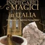 """Domenica 9 marzo, ore 17.00, a Zibello (PR) presso la  """"locanda Leon D'Oro"""",  presentazione del libro """"Oggetti misteriosi, inspiegabili e magici in Italia"""" di Isabella Dalla Vecchia."""