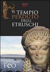 Giovanni Feo - Il tempio perduto delgi Etruschi