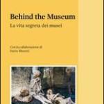 """""""BEHIND THE MUSEUM. La vita segreta dei Musei"""", da non perdere il grande libro di Alessandro MORICCIONI."""